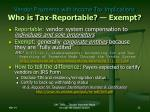 vendor payments with income tax implications who is tax reportable exempt
