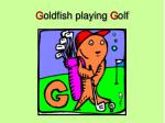 g oldfish playing g olf