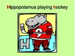h ippopotamus playing h ockey