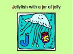 j ellyfish with a j ar of j elly
