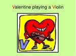 v alentine playing a v iolin
