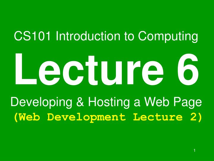 cs101 introduction to computing lecture 6 developing hosting a web page web development lecture 2 n.