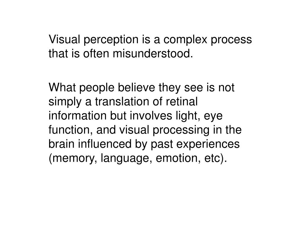 Visual perception is a complex process that is often misunderstood.