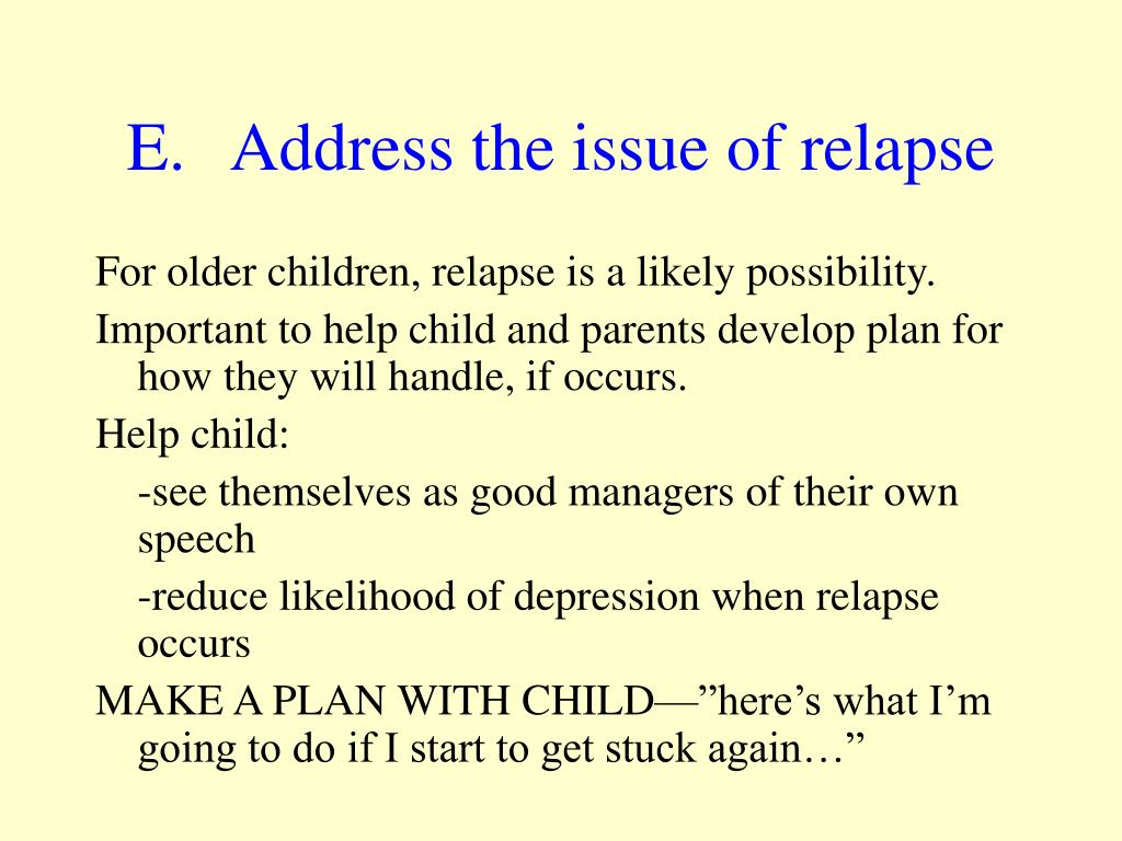 Address the issue of relapse
