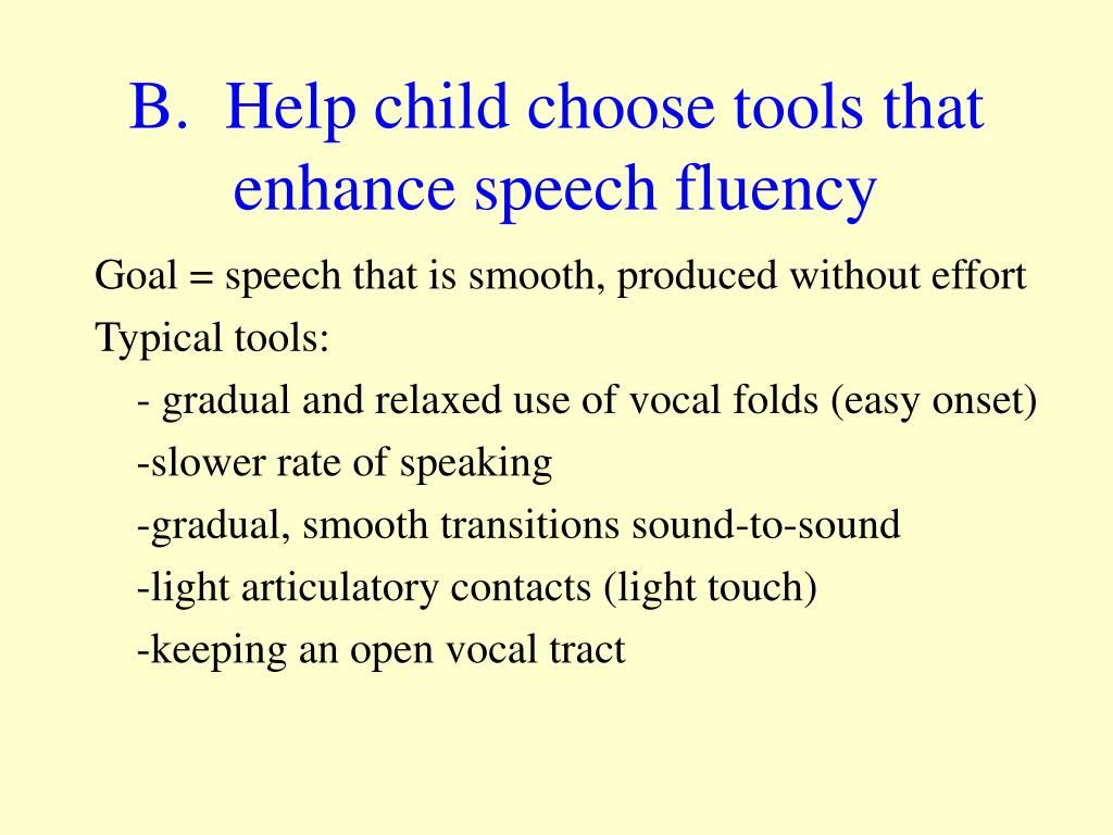 B.  Help child choose tools that enhance speech fluency