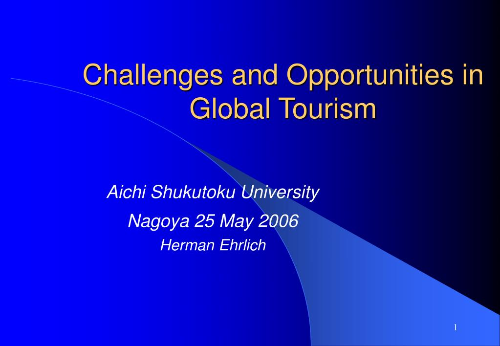 challenges and opportunities in global tourism l.