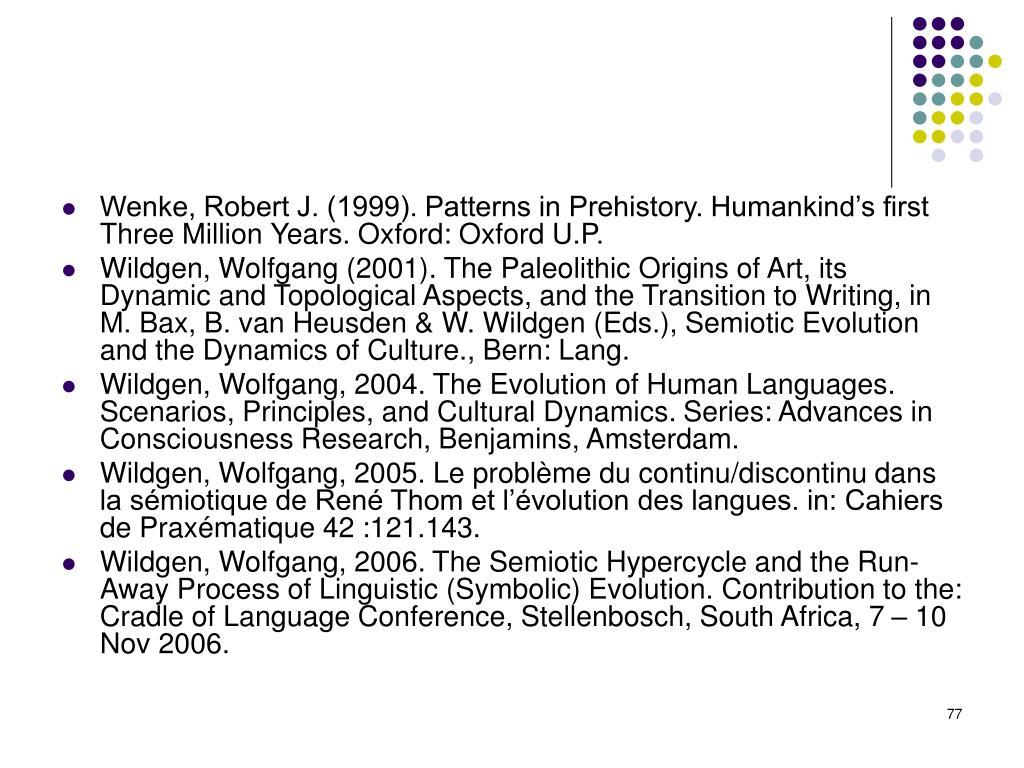Wenke, Robert J. (1999). Patterns in Prehistory. Humankind's first Three Million Years. Oxford: Oxford U.P.
