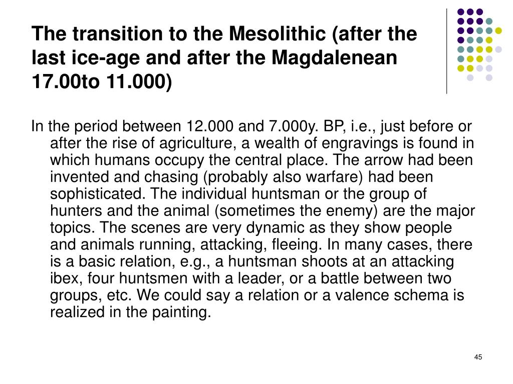 The transition to the Mesolithic (after the last ice-age and after the Magdalenean 17.00to 11.000)