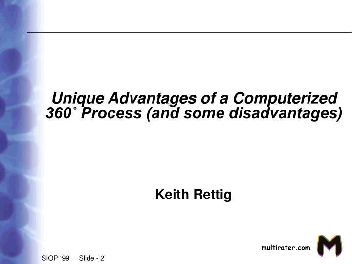 Unique advantages of a computerized 360 process and some disadvantages