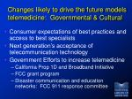 changes likely to drive the future models telemedicine governmental cultural