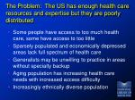 the problem the us has enough health care resources and expertise but they are poorly distributed