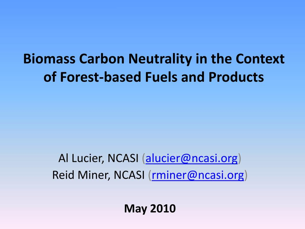 biomass carbon neutrality in the context of forest based fuels and products l.