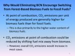 why would eliminating bcn encourage switching from forest based biomass fuels to fossil fuels