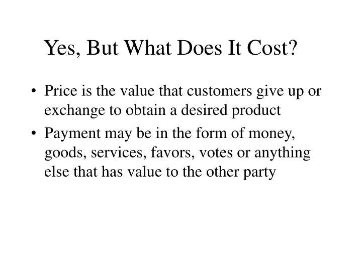 Yes but what does it cost