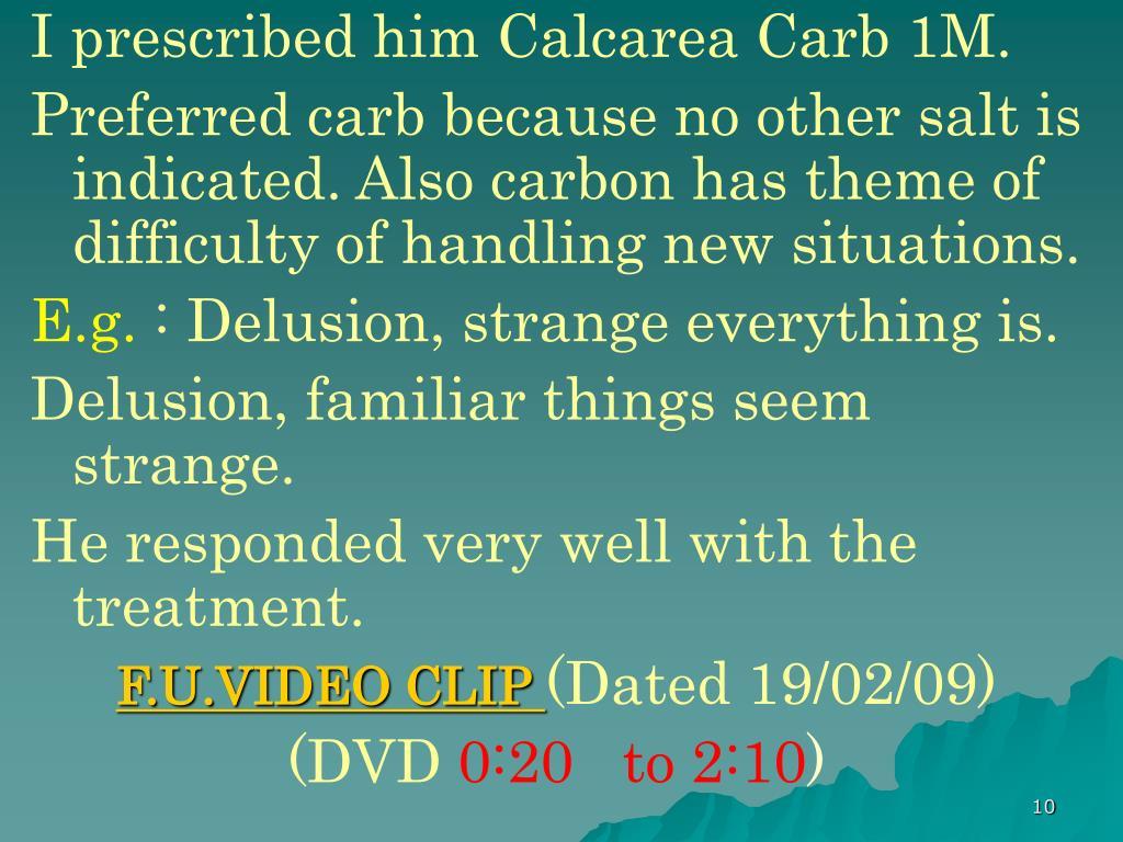 I prescribed him Calcarea Carb 1M.