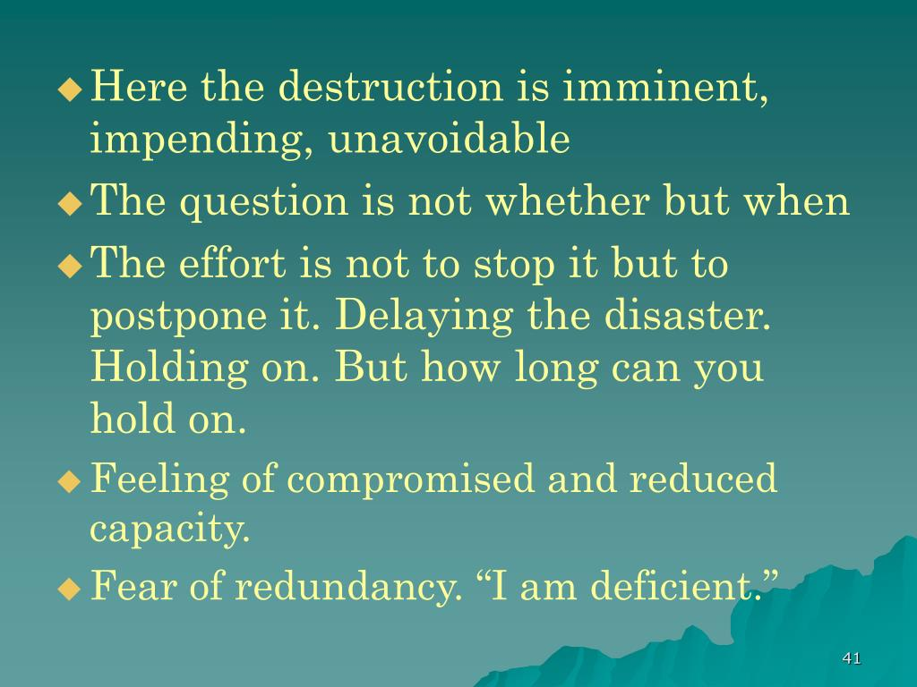Here the destruction is imminent, impending, unavoidable