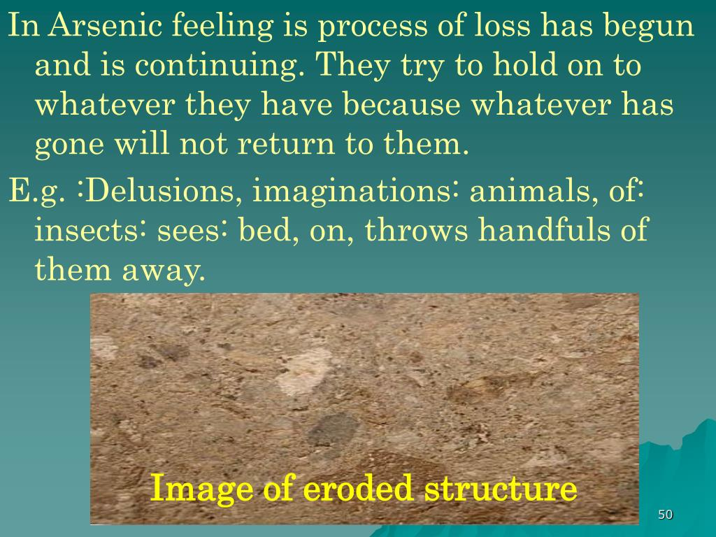 In Arsenic feeling is process of loss has begun and is continuing. They try to hold on to whatever they have because whatever has gone will not return to them.