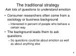 the traditional strategy ask lots of questions to understand emotion
