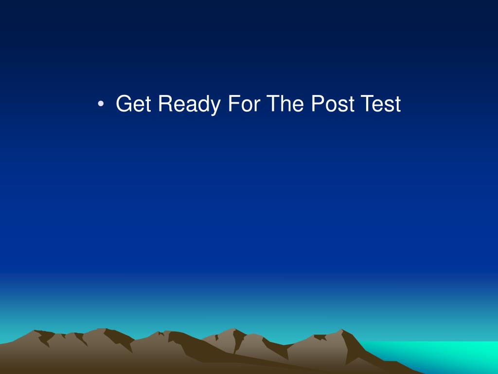 Get Ready For The Post Test