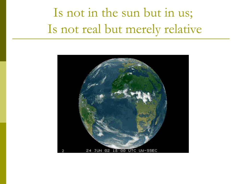 Is not in the sun but in us;