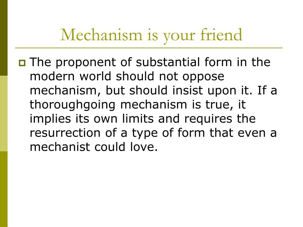 Mechanism is your friend