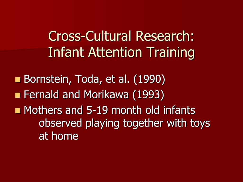 Cross-Cultural Research:        Infant Attention Training