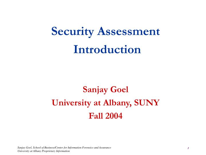 security assessment introduction sanjay goel university at albany suny fall 2004 n.