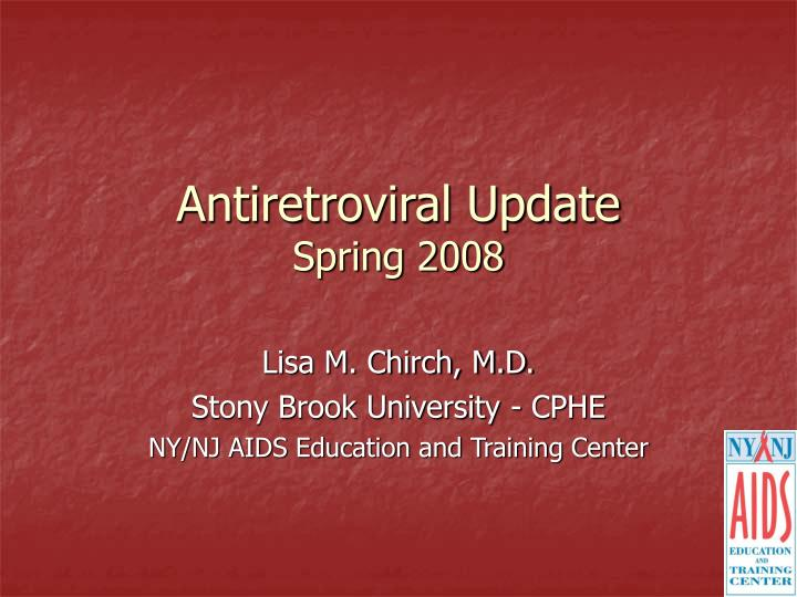 antiretroviral update spring 2008 n.