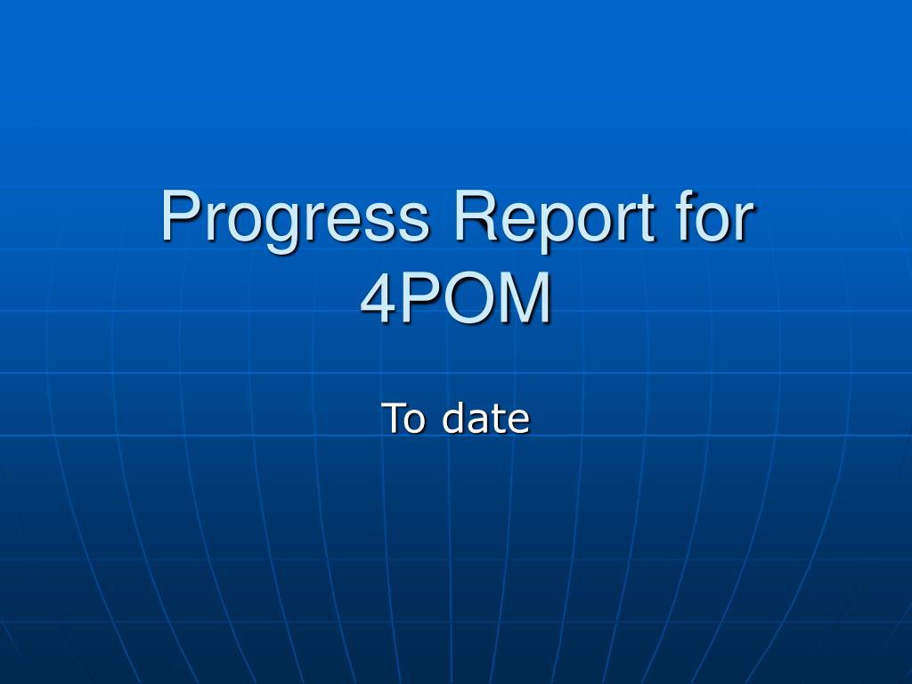 progress report for 4pom l.