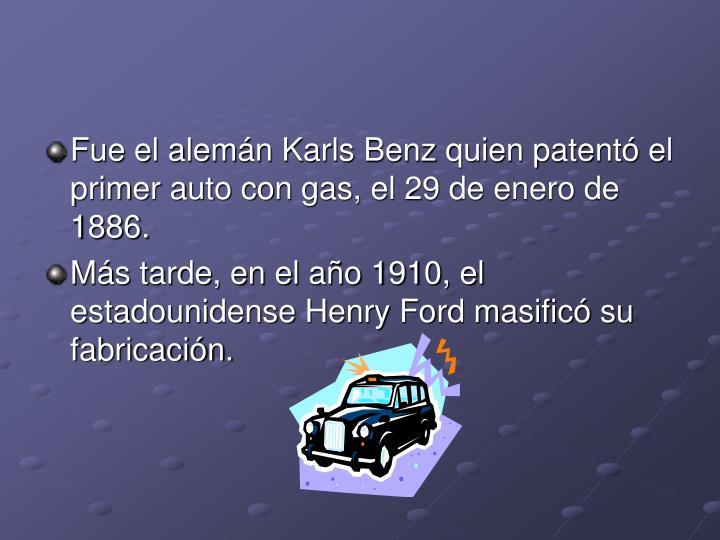 Fue el alemán Karls Benz quien patentó el primer auto con gas, el 29 de enero de 1886.