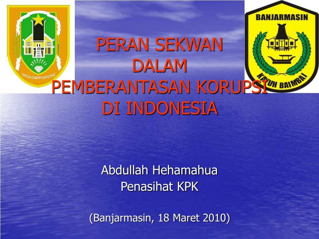 peran sekwan dalam pemberantasan korupsi di indonesia l.