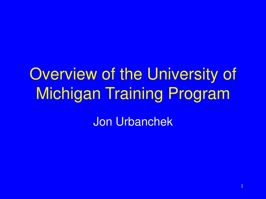 overview of the university of michigan training program l.