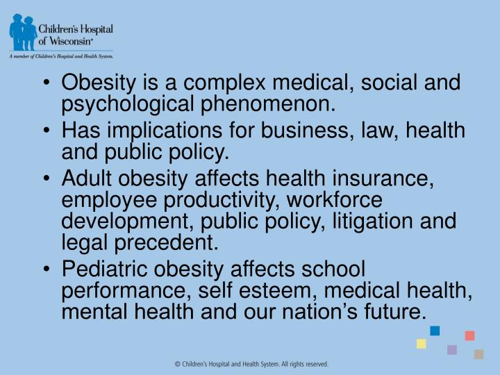 Obesity is a complex medical, social and psychological phenomenon.