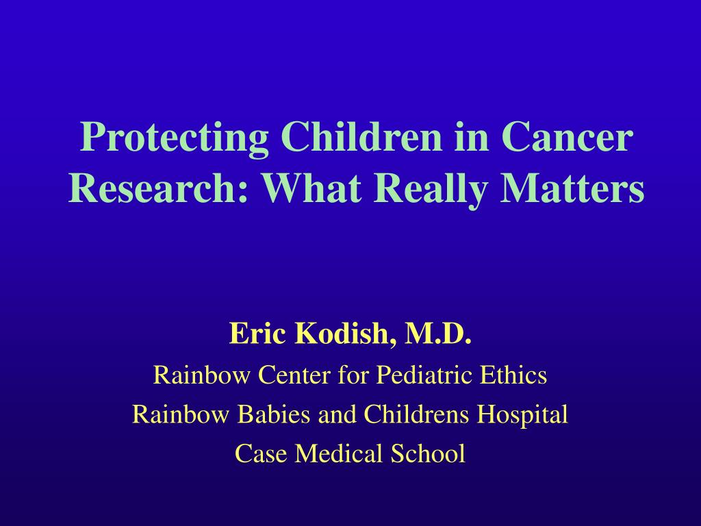 protecting children in cancer research what really matters l.