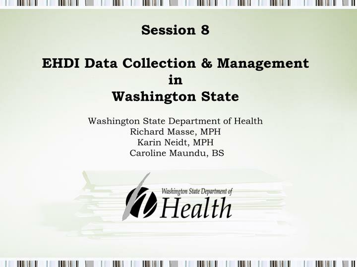 Session 8 ehdi data collection management in washington state