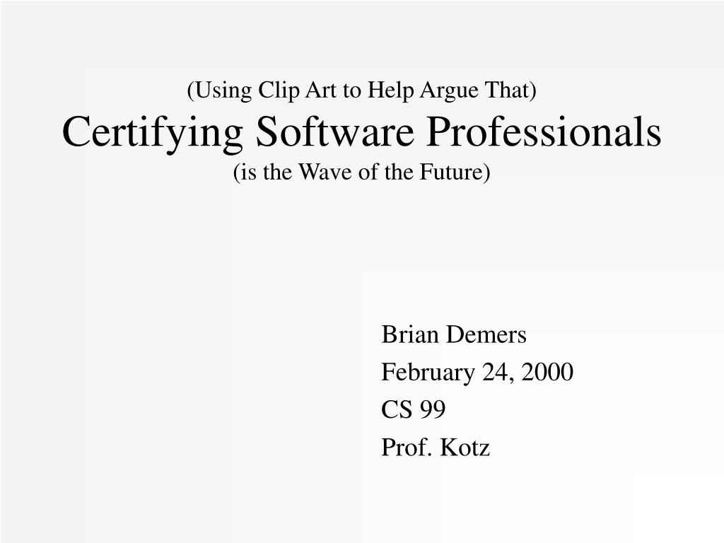 using clip art to help argue that certifying software professionals is the wave of the future l.