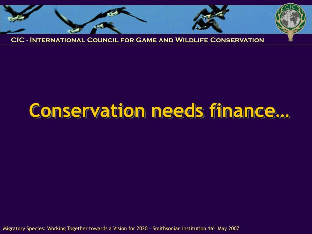 Conservation needs finance…