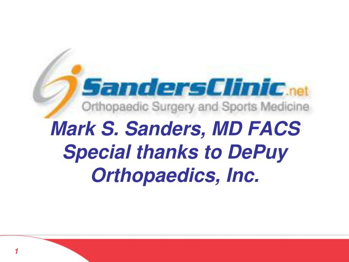Mark s sanders md facs special thanks to depuy orthopaedics inc