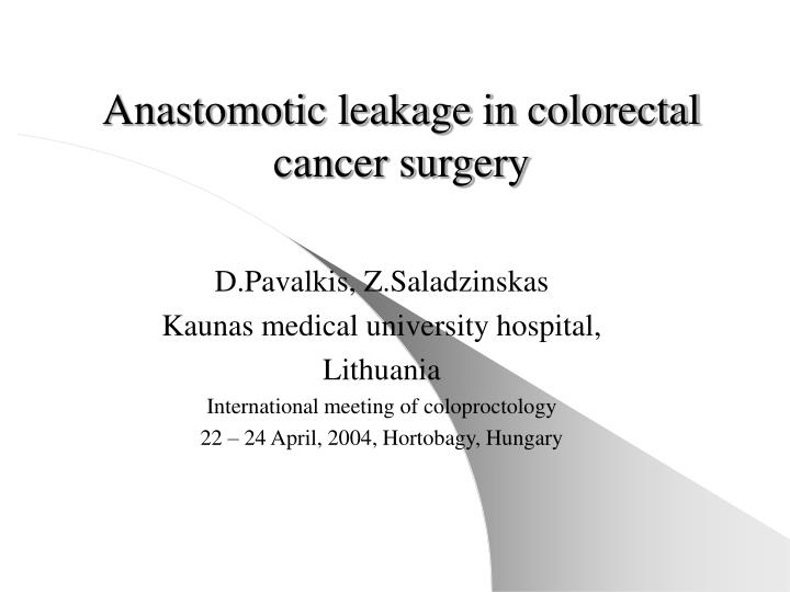Ppt Anastomotic Leakage In Colorectal Cancer Surgery Powerpoint Presentation Id 411963