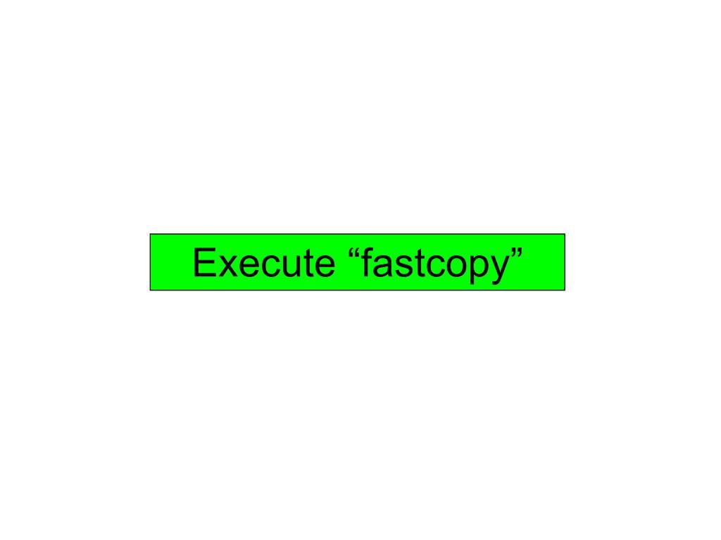 "Execute ""fastcopy"""