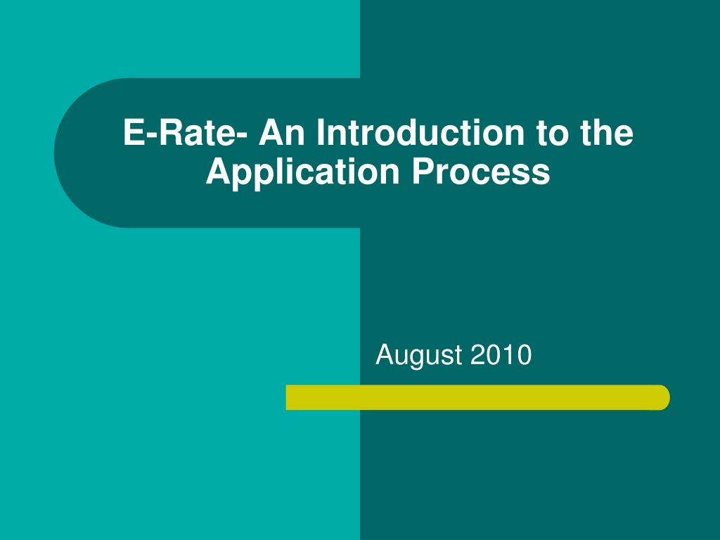 e rate an introduction to the application process l.