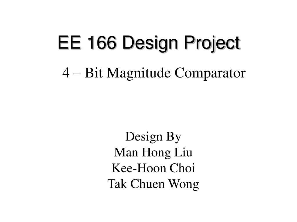 Ppt Ee 166 Design Project Powerpoint Presentation Id412118 3 Bit Magnitude Comparator Logic Diagram L