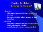 foreign facilities register or exempt