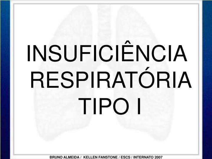 INSUFICIÊNCIA RESPIRATÓRIA TIPO I
