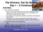 the itinerary dar es salaam day 1 3 continued