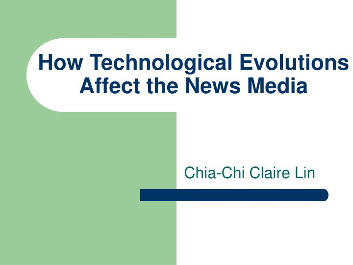 how technological evolutions affect the news media n.