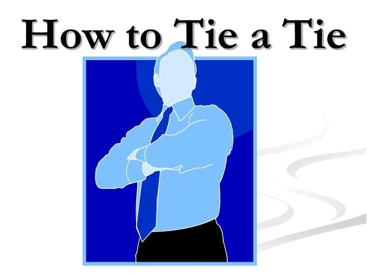 Ppt how to tie a tie powerpoint presentation id412836 how to tie a tie ccuart Image collections