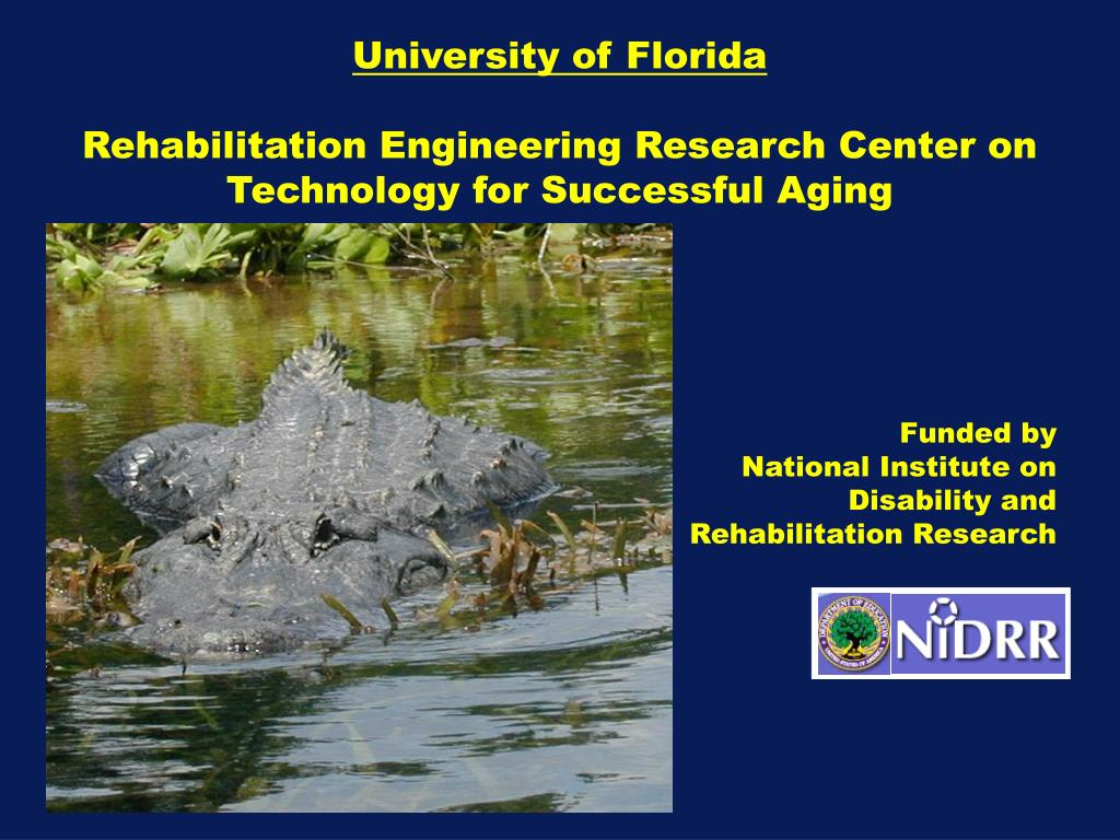 university of florida rehabilitation engineering research center on technology for successful aging l.