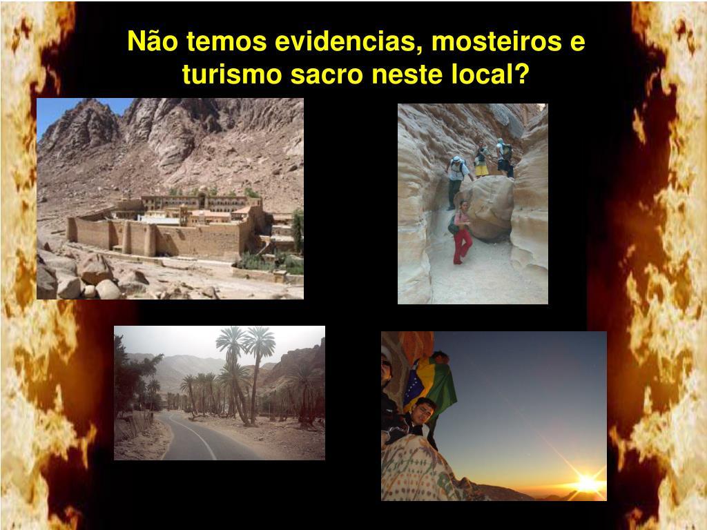 Não temos evidencias, mosteiros e turismo sacro neste local?