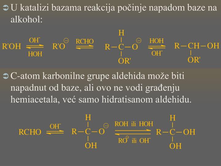 U katalizi bazama reakcija počinje napadom baze na alkohol: